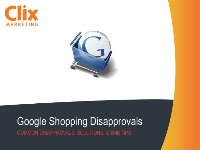 Google Shopping Disapprovals COMMON DISAPPROVALS, SOLUTIONS, & SMB TIPS