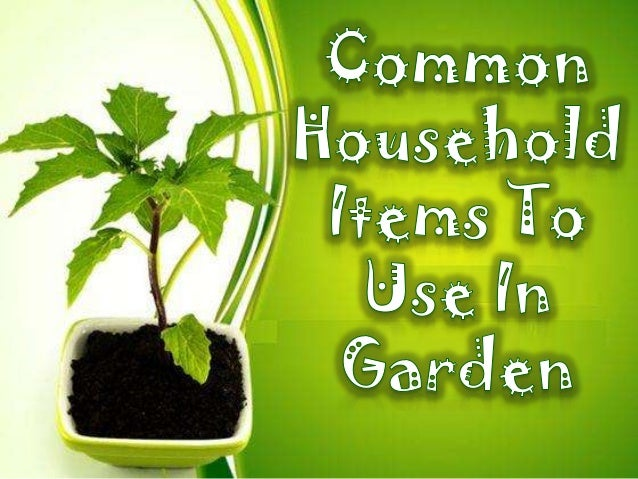 Common household items to use in garden - New uses common items ...