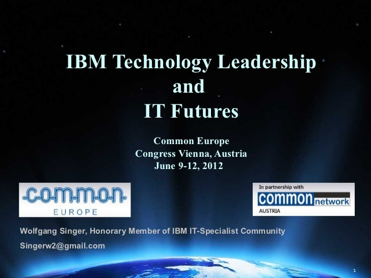 IBM Technology Leadership                    and                 IT Futures                              Common Europe    ...
