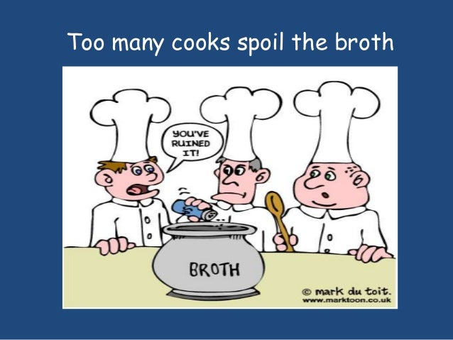 essay on proverb too many cooks spoil the broth The topic was 'too many cooks spoil the broth the meaning of this proverb is that if too many people work on one particular object,the subject of their.