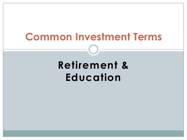 Common Investment Terms Retirement and Education