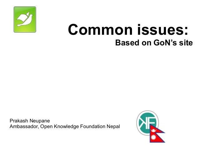 Common issues: Based on GoN's site Prakash Neupane Ambassador, Open Knowledge Foundation Nepal