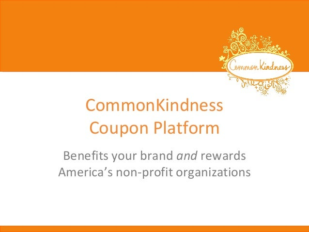 CommonKindnessCoupon PlatformBenefits your brand and rewardsAmerica's non-profit organizations