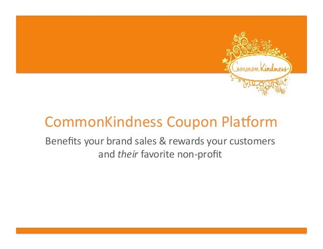 CommonKindness	   Coupon	   Pla0orm	    Benefits	   your	   brand	   sales	   &	   rewards	   your	   customers	    and	   ...