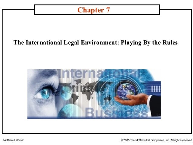 Chapter 7  The International Legal Environment: Playing By the Rules  McGraw-Hill/Irwin  © 2005 The McGraw-Hill Companies,...