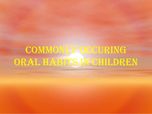 COMMONLY OCCURING ORAL HABITS IN CHIlDREN