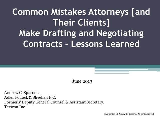 Common Mistakes Attorneys [and Their Clients] Make Drafting and Negotiating Contracts – Lessons Learned  June 2013 Andrew ...