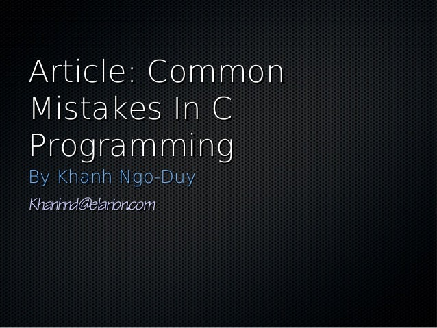 Article: CommonArticle: Common Mistakes In CMistakes In C ProgrammingProgramming By Khanh Ngo-DuyBy Khanh Ngo-Duy Khanhnd@...