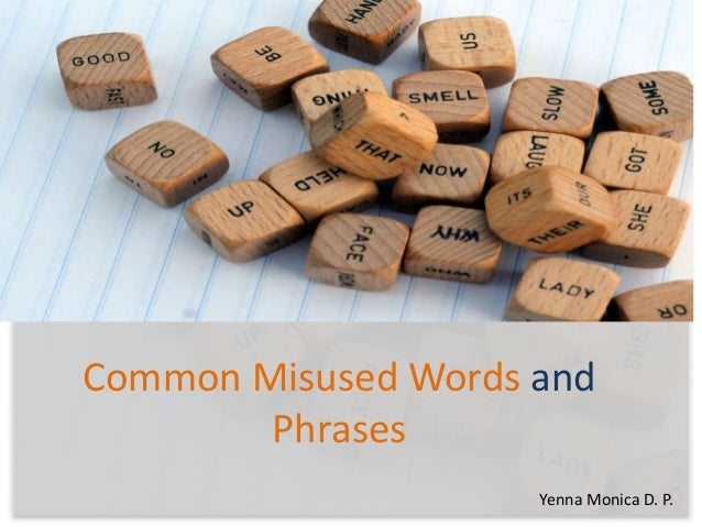 Common Misused Words and Phrases Yenna Monica D. P.