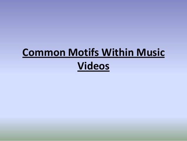 Common Motifs Within Music Videos