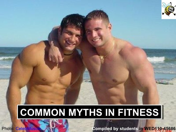 Compiled by students  in WED110-45686 Photo:  CelebMuscle COMMON MYTHS IN FITNESS