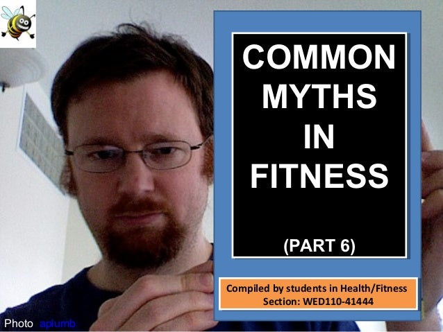 Photo: aplumb COMMON MYTHS IN FITNESS (PART 6) COMMON MYTHS IN FITNESS (PART 6) Compiled by students in Health/Fitness Sec...