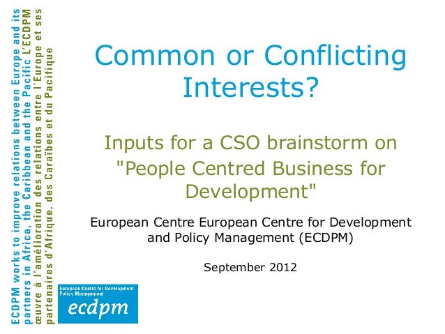 "Common or Conflicting    Interests?  Inputs for a CSO brainstorm on   ""People Centred Business for           Development""E..."