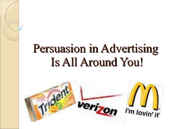 Persuasion in Advertising  Is All Around You!