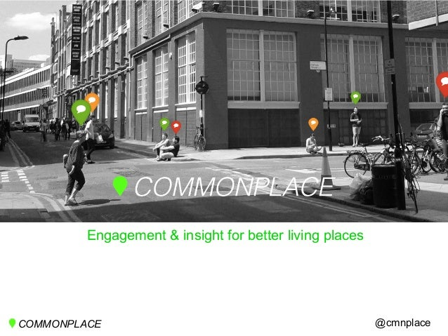 Engagement & insight for better living places @cmnplaceCOMMONPLACE