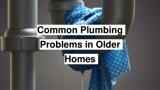 Common Plumbing Problems In Older Homes