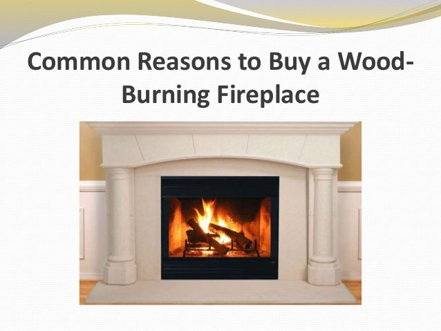 Common Reasons To Buy A Wood Burning Fireplace