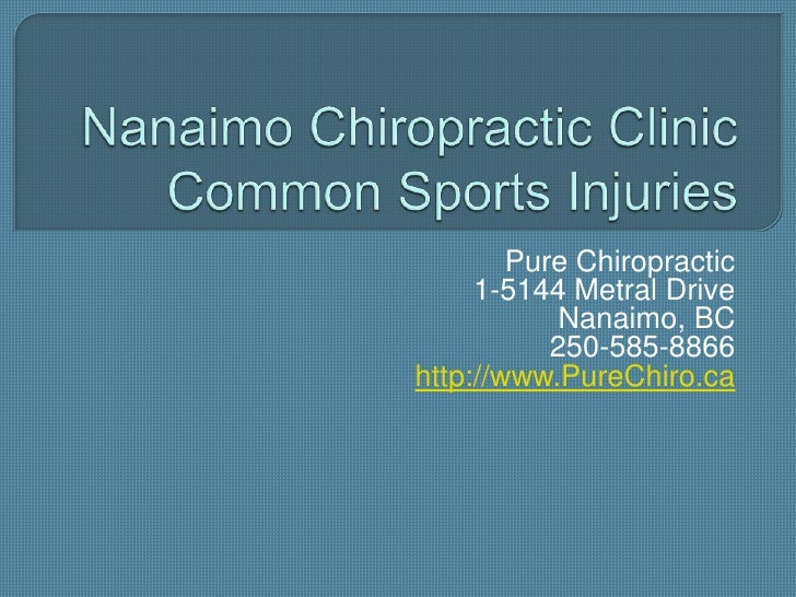 Nanaimo Chiropractic Clinic Common Sports Injuries<br />Pure Chiropractic<br />1-5144 Metral Drive<br />Nanaimo, BC<br />2...