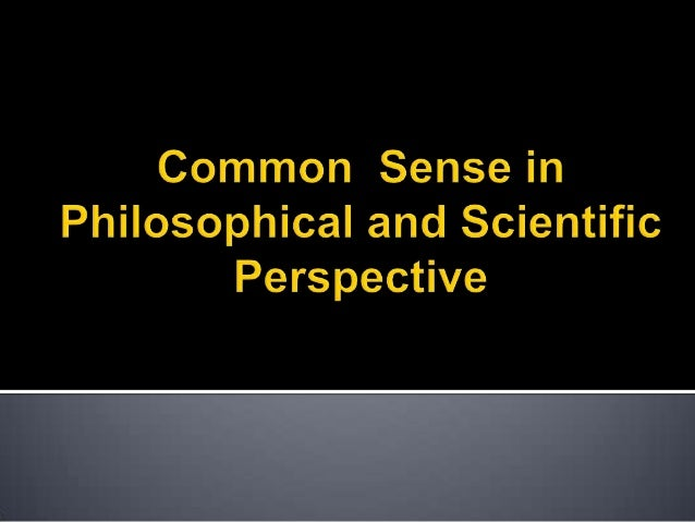 Common sense in philosophical and scientific perspective
