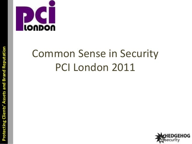 Protecting Clients' Assets and Brand Reputation  Common Sense in Security PCI London 2011