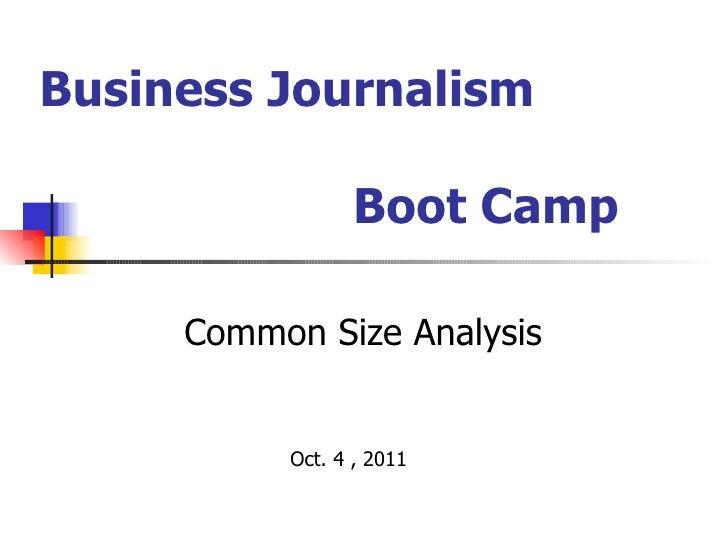 Business Journalism  Boot Camp <ul><ul><ul><ul><ul><li>Common Size Analysis </li></ul></ul></ul></ul></ul><ul><ul><ul><ul>...