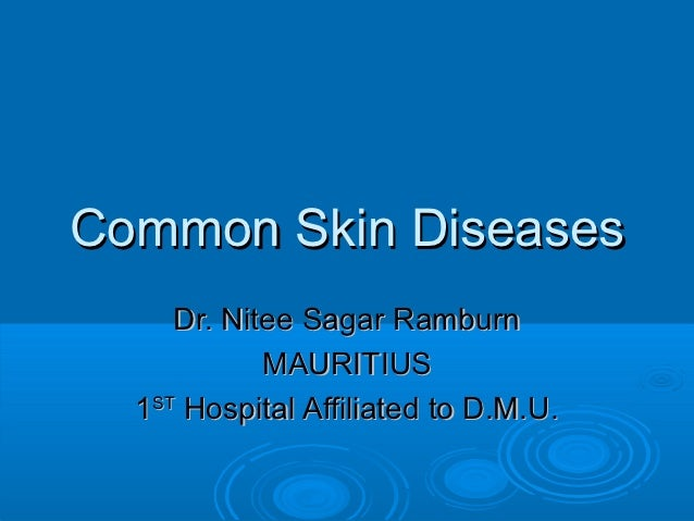 Common Skin Diseases     Dr. Nitee Sagar Ramburn            MAURITIUS  1ST Hospital Affiliated to D.M.U.