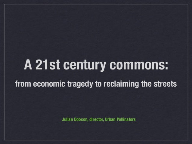 A 21st century commons: from economic tragedy to reclaiming the streets  Julian Dobson, director, Urban Pollinators