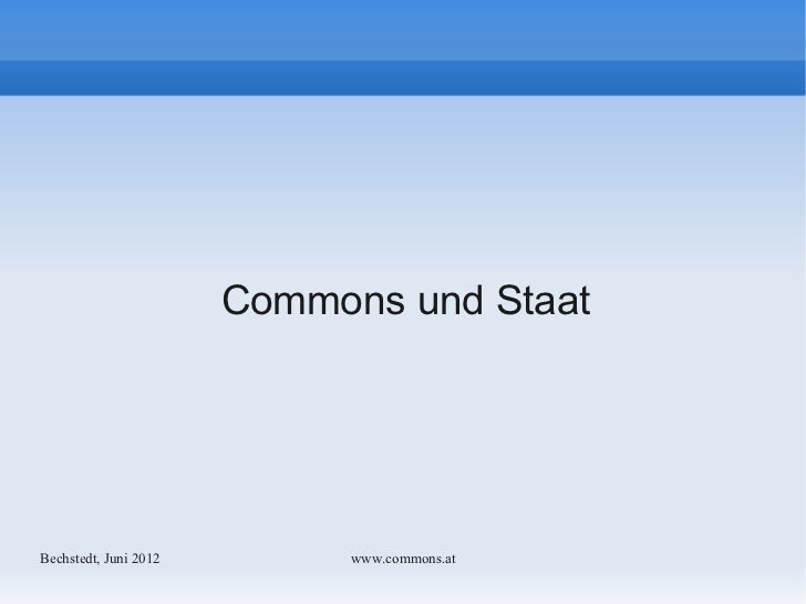 Commons und StaatBechstedt, Juni 2012        www.commons.at