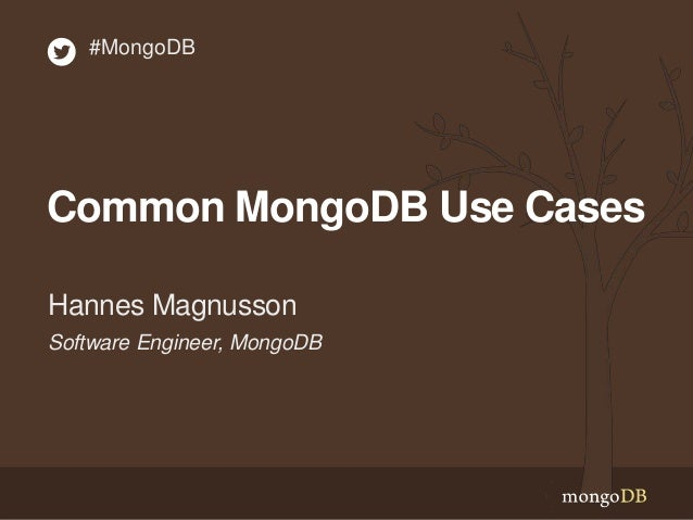 Software Engineer, MongoDB Hannes Magnusson #MongoDB Common MongoDB Use Cases