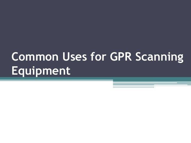 Common Uses for GPR Scanning Equipment