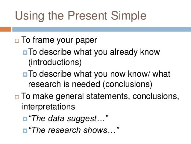 past or present tense in research paper The present tense is usually correct even when describing a study that happened in the past, as long as the conclusions are still relevant in the present the future tense in academic writing the future tense is less common in academic writing, but it still has a couple of important roles.