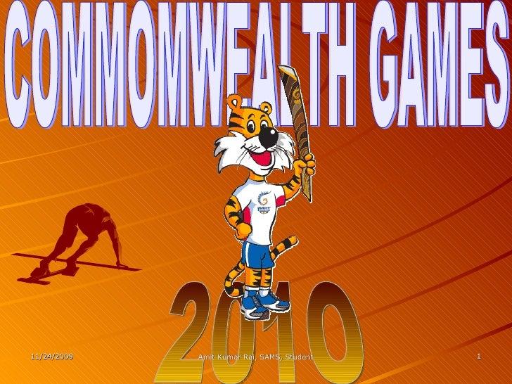 COMMOMWEALTH GAMES 201O 11/24/2009 Amit Kumar Rai, SAMS, Student