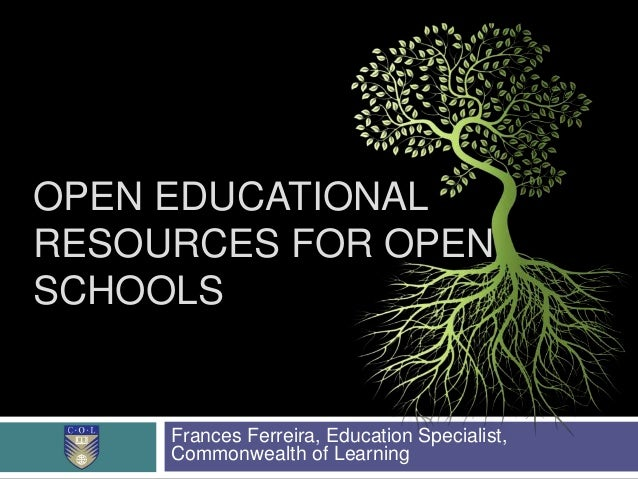OPEN EDUCATIONALRESOURCES FOR OPENSCHOOLSFrances Ferreira, Education Specialist,Commonwealth of Learning