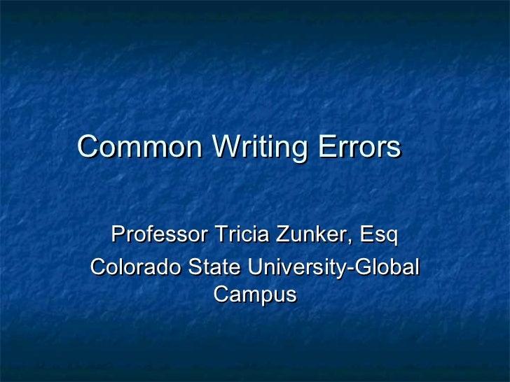 Common Writing Errors Professor Tricia Zunker, EsqColorado State University-Global           Campus