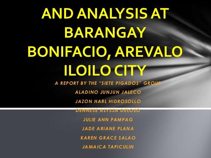 "AND ANALYSIS AT    BARANGAYBONIFACIO, AREVALO    ILOILO CITY   A REPORT BY THE ""SIETE PIGADOS"" GROUP          ALADINO JUNJ..."