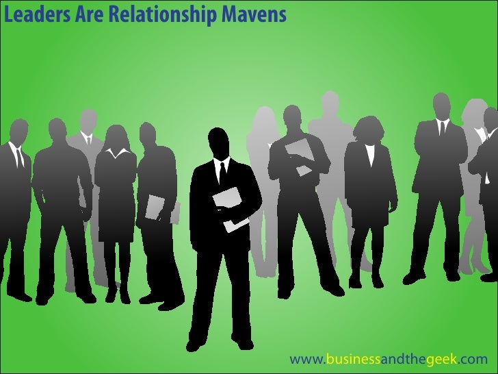 Leaders Are Relationship Mavens                                       www.businessandthegeek.com