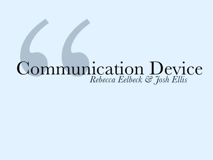 Communication&Device       Rebecca Eelbeck Josh Ellis
