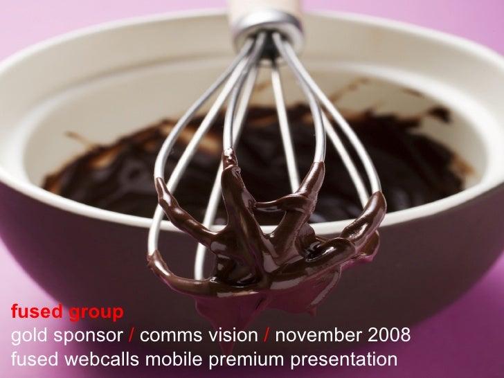 fused group   gold sponsor  /  comms vision  /  november 2008 fused webcalls mobile premium presentation