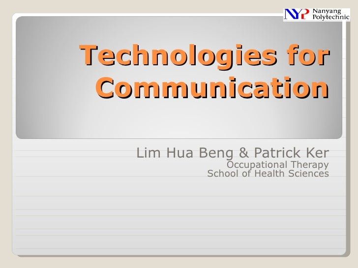 Technologies for Communication Lim Hua Beng & Patrick Ker Occupational Therapy School of Health Sciences