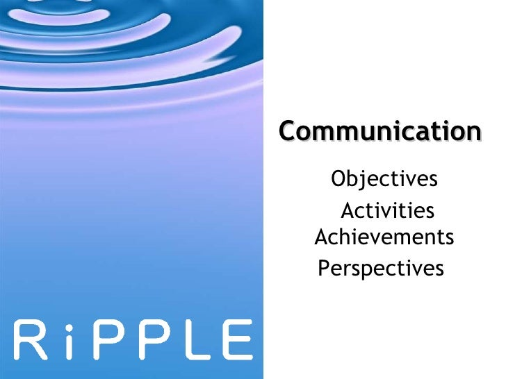 Communication   Objectives Activities Achievements Perspectives