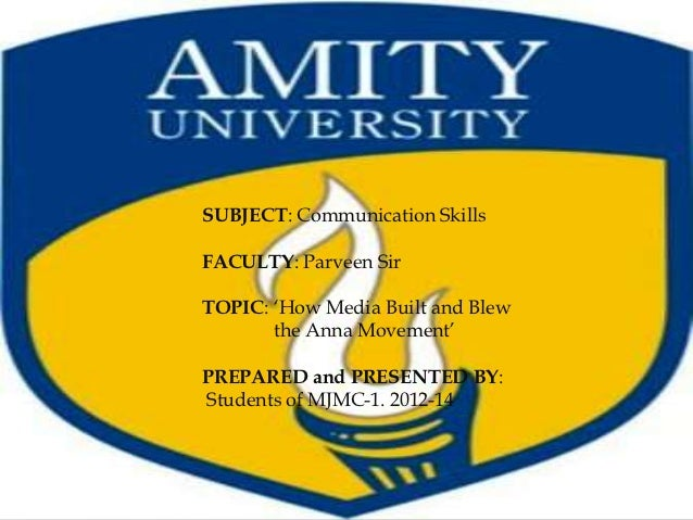 SUBJECT: Communication SkillsFACULTY: Parveen SirTOPIC: 'How Media Built and Blew       the Anna Movement'PREPARED and PRE...