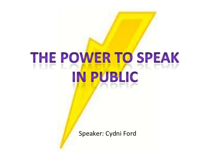 The power to speak<br />In public<br />Speaker: Cydni Ford<br />