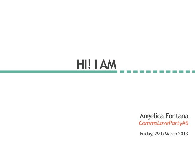 HI! IAM CommsLoveParty#6 Angelica Fontana Friday, 29th March 2013