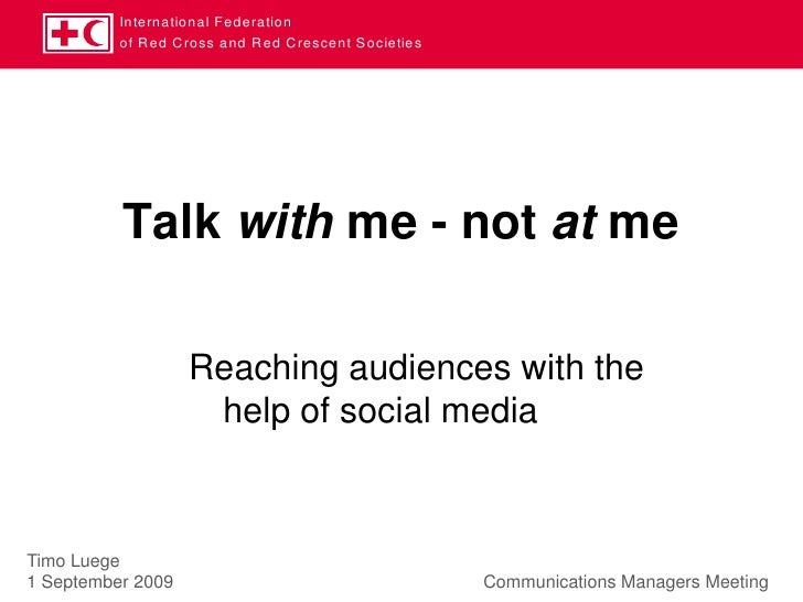 Talk with me<br />Reaching audiences with the help of social media<br />Timo Luege1 September 2009           Communica...