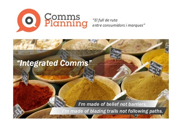 """""""El full de ruta                        entre consumidors i marques""""""""Integrated Comms""""                Im made of belief no..."""