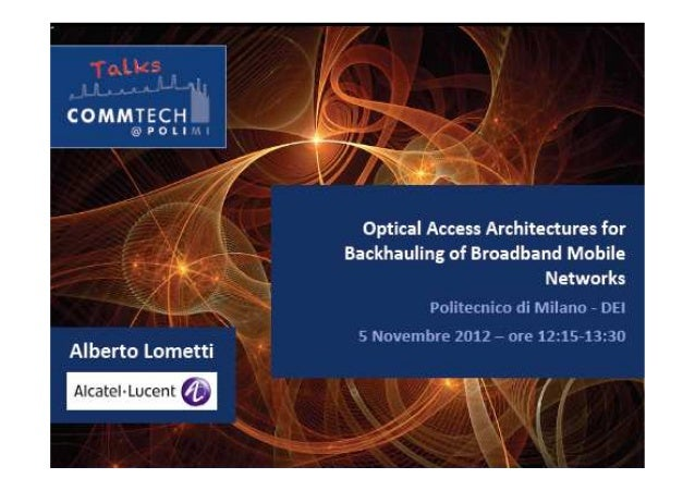 CommTech Talks: Optical Access Architectures for Backhauling of Broadband Mobile Networks