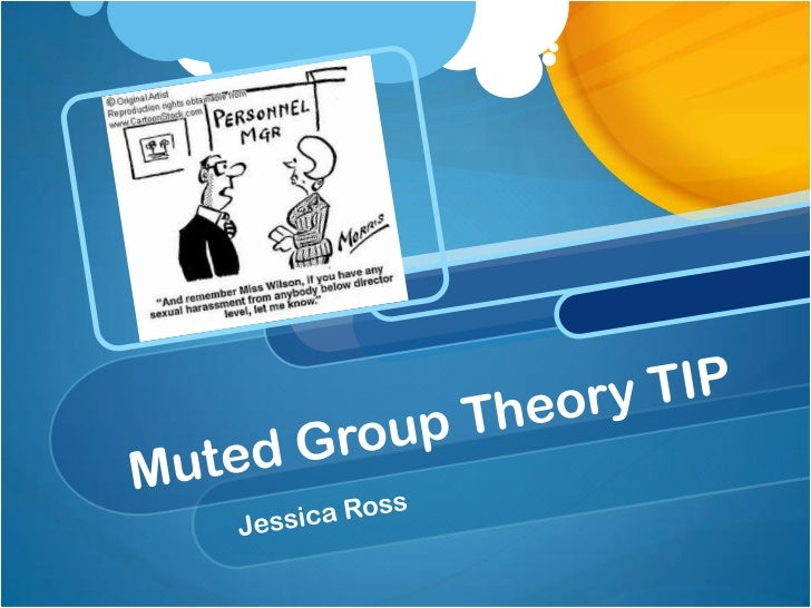 Muted Group Theory TIP<br />Jessica Ross<br />