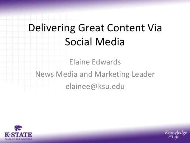 Delivering Great Content Via        Social Media         Elaine Edwards News Media and Marketing Leader        elainee@ksu...