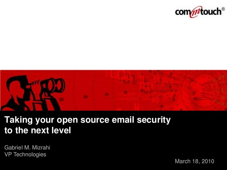 Taking your open source email securityto the next levelGabriel M. MizrahiVP Technologies                                  ...