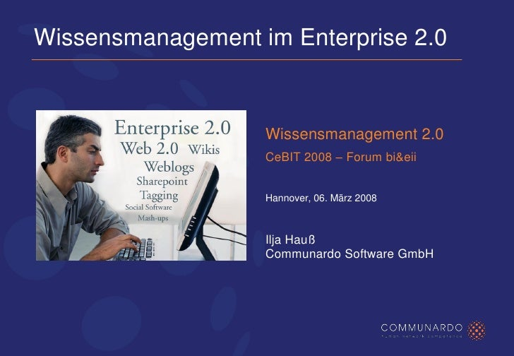 Wissensmanagement im Enterprise 2.0                      Wissensmanagement 2.0                    CeBIT 2008 – Forum bi&ei...